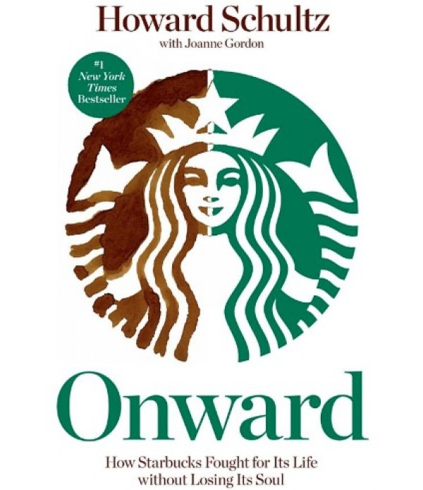 Onward: How Starbucks Fought for Its Life without ...