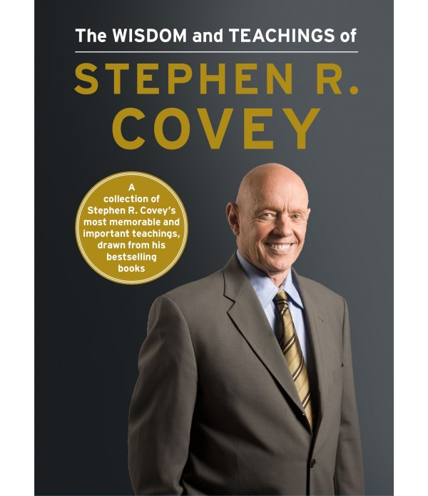 The Wisdom and Teaching of Stephen R. Covey